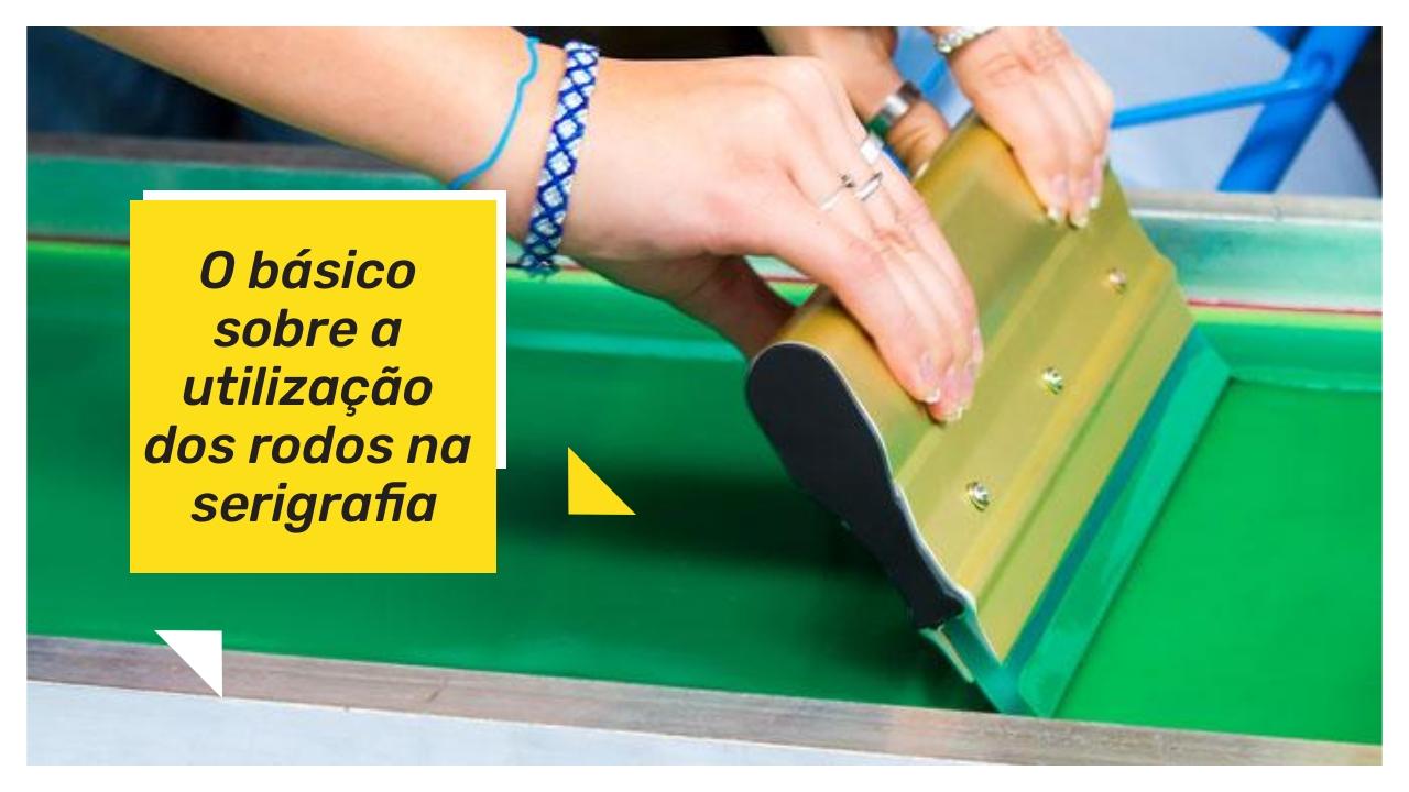 O básico sobre a utilização dos rodos na serigrafia