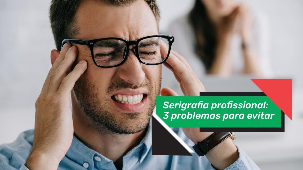 Serigrafia profissional 3 problemas para evitar - Serigrafia profissional: 3 problemas para evitar