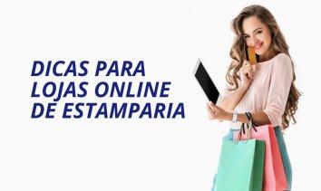 Dicas para lojas online de estamparia