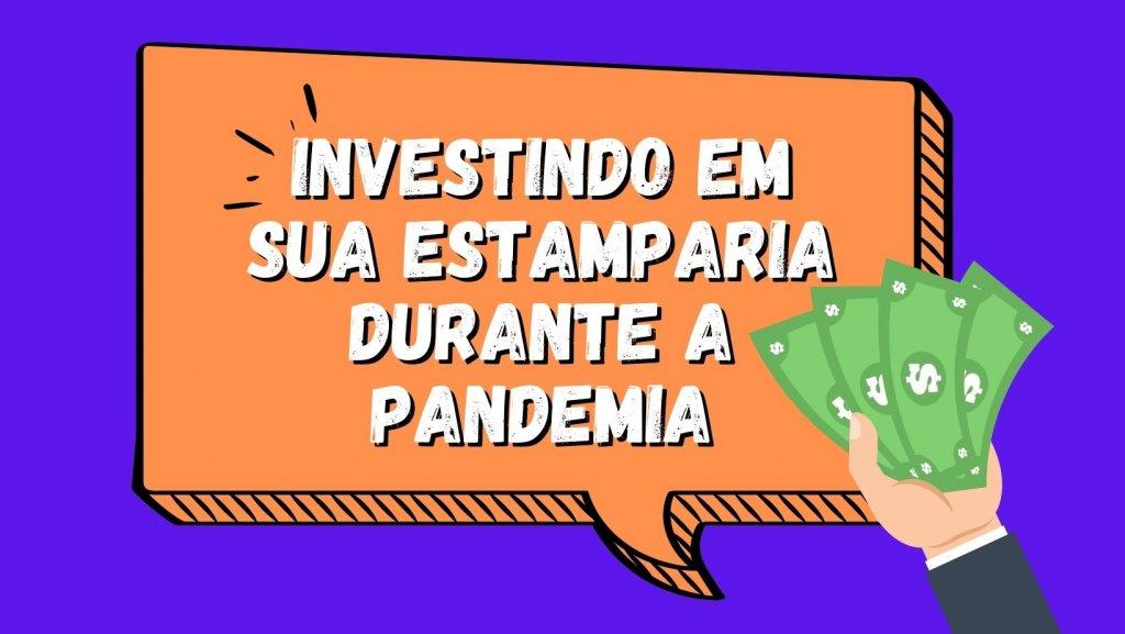 Investir em sua estamparia durante a pandemia 1 1024x577 - Investir em sua estamparia durante a pandemia