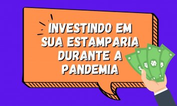 Investir em sua estamparia durante a pandemia