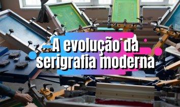 A evolução da serigrafia moderna
