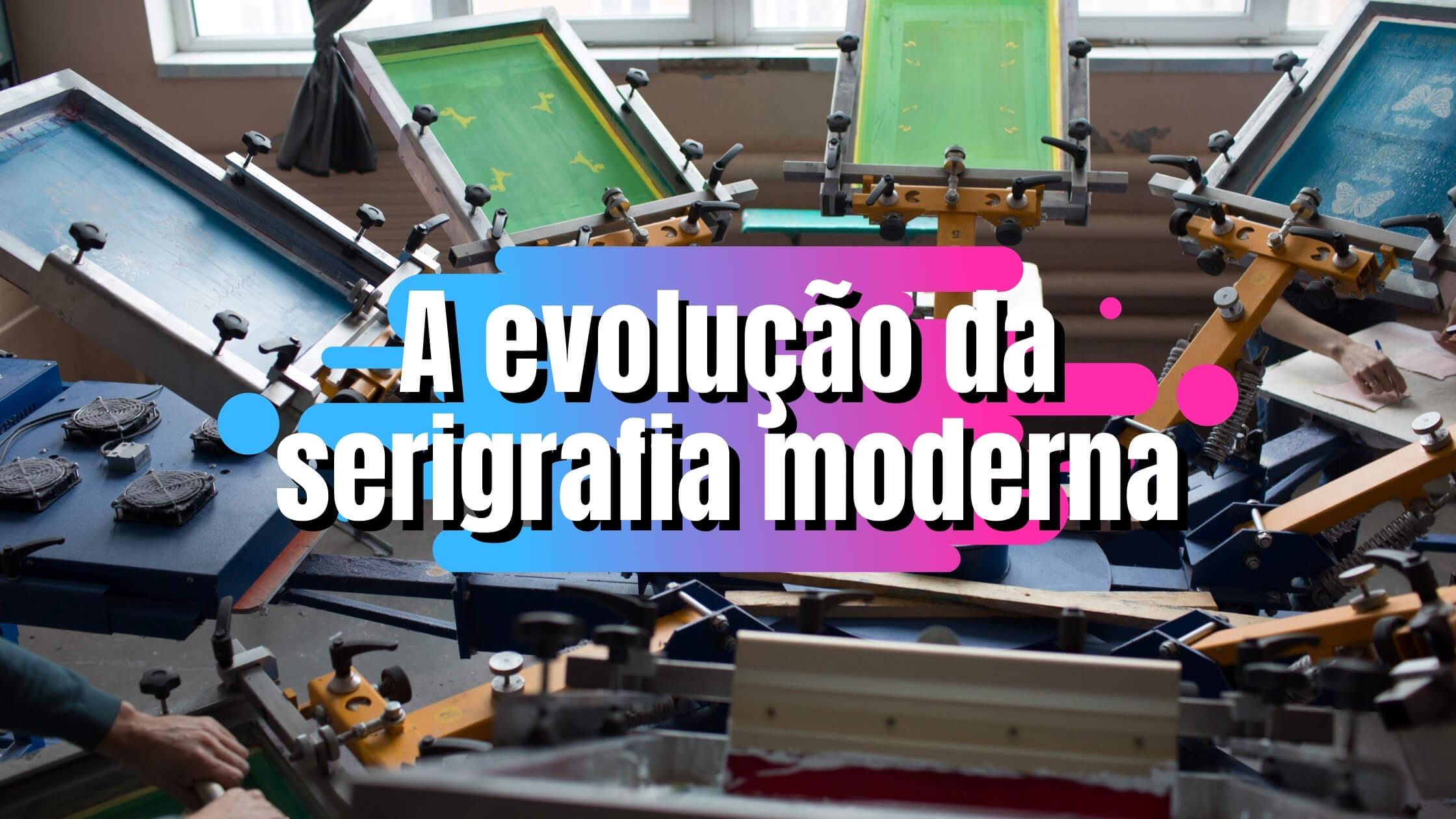 evolução da serigrafia